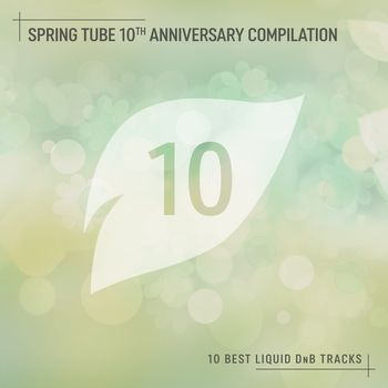 Spring Tube 10th Anniversary Compilation: 10 Best Liquid DnB Tracks